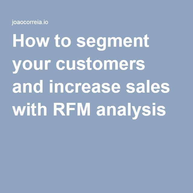 How to segment your customers and increase sales with RFM analysis