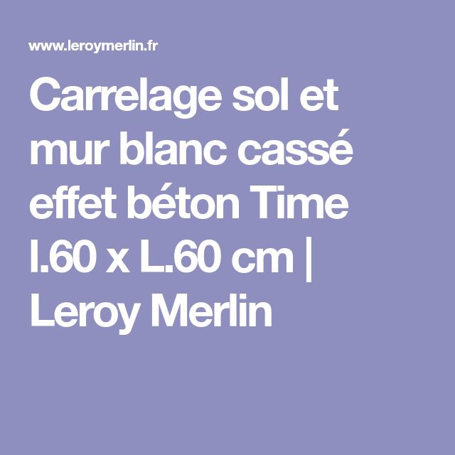 Carrelage sol et mur blanc cassé effet béton Time l.60 x L.60 cm | Leroy Merlin