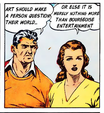 """""""Art should make a person question their world or else it is merely nothing more than bourgeoise entertainment."""""""