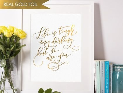 "Life is tough my darling, but so are you / hand lettered quote GOLD / ROSE GOLD / SILVER FOIL print 8 x 10"" (A4)"