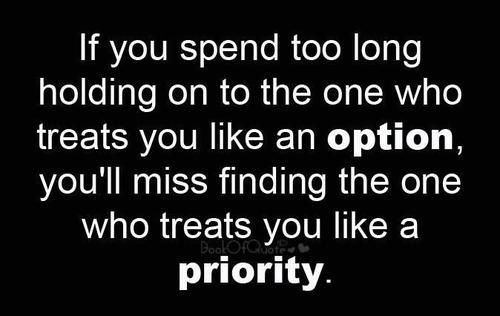 Miss finding the one who treats you like a priority love love quotes quotes quote love quotes and sayings priority option