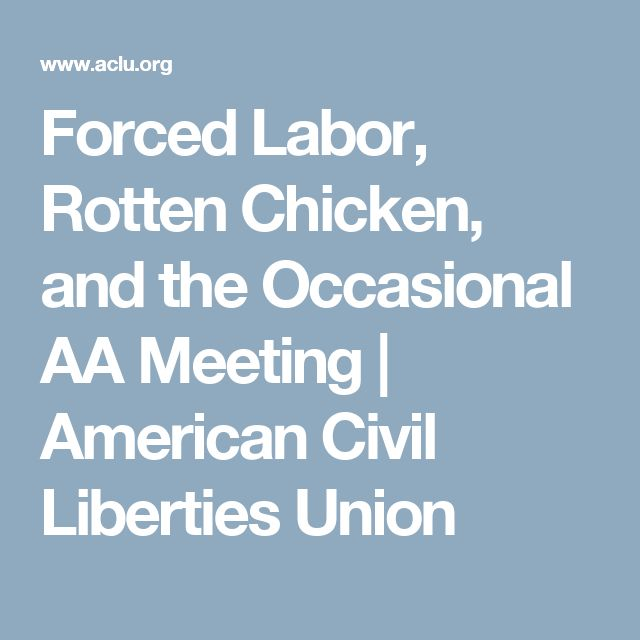 Forced Labor, Rotten Chicken, and the Occasional AA Meeting | American Civil Liberties Union