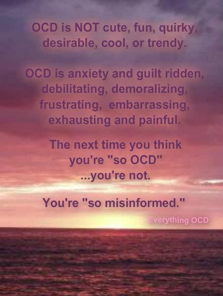OCD is NOT cute, fun, quirky, desirable, cool, or trendy. OCD is anxiety and…