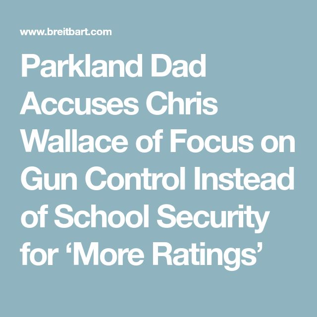 Parkland Dad Accuses Chris Wallace of Focus on Gun Control Instead of School Security for 'More Ratings'