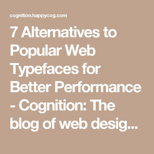 7 Alternatives to Popular Web Typefaces for Better Performance - Cognition: The blog of web design & development firm Happy Cog