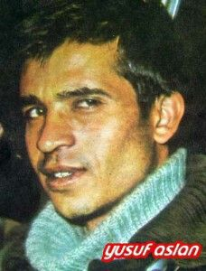 Yusuf Aslan. Born: 1947 Died: 6 May 1972  Turkish revolutionaries.