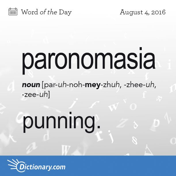 Dictionary.com's Word of the Day - paronomasia - Rhetoric. punning; the use of a word in different senses or th...