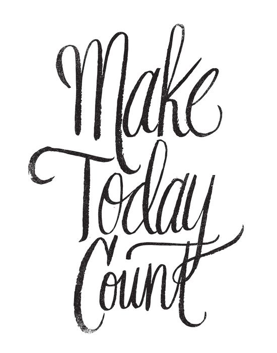 All you ever need to work at is today. So, make today count. Art Print