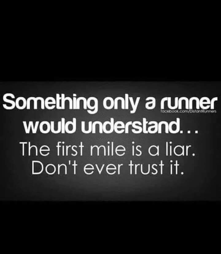 Something only a #runner would understand - the first mile is always a liar. Don't ever trust it. So true! #running