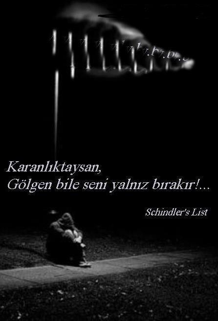Karanlıktaysan gölgen bile seni yalnız bırakır!... - Schindlers List