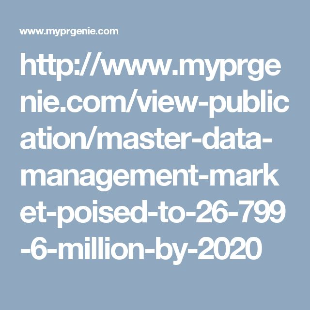 http://www.myprgenie.com/view-publication/master-data-management-market-poised-to-26-799-6-million-by-2020