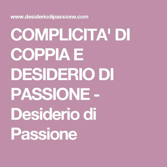 COMPLICITA' DI COPPIA E DESIDERIO DI PASSIONE - Desiderio di Passione