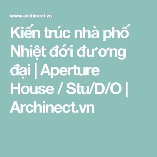 Kiến trúc nhà phố Nhiệt đới đương đại   Aperture House / Stu/D/O   Archinect.vn