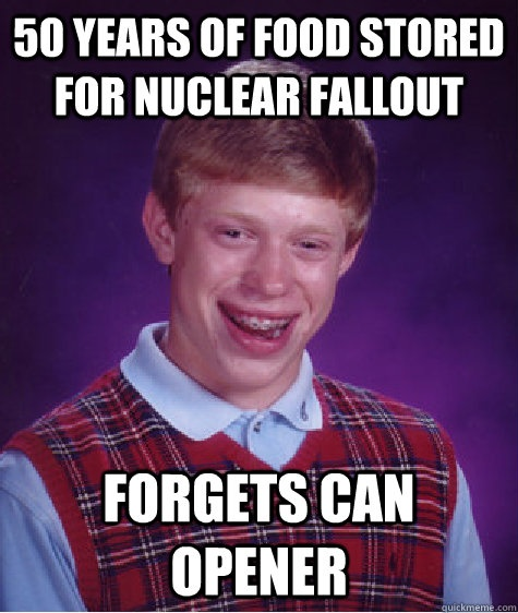 Bad Luck Brian - 50 years of food stored for nuclear fallout forgets can open
