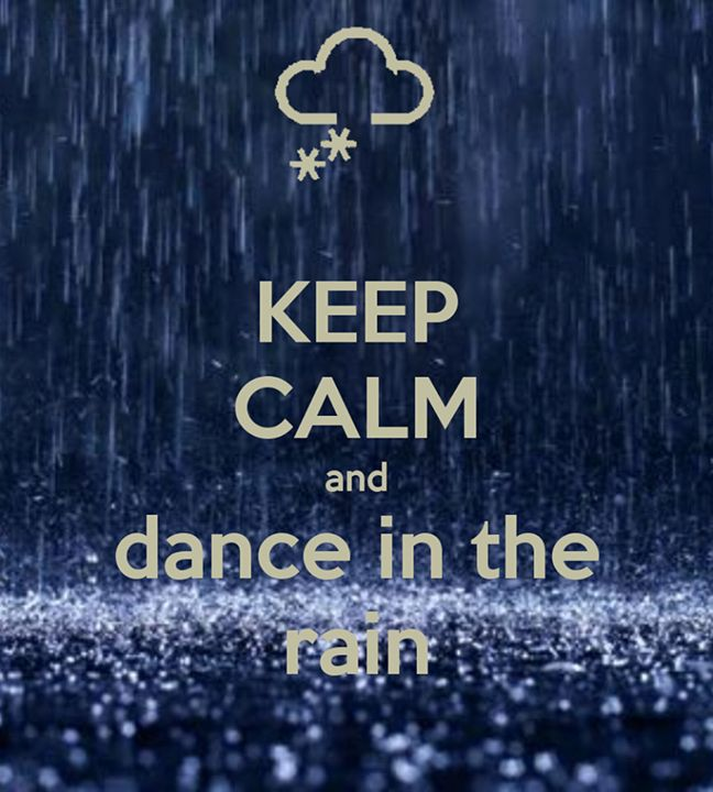Positive Quotes About Rainy Days: Keep Calm And Dance In The Rain :)