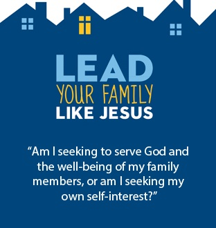 """""""Am I seeking to serve God and the well-being of my family members, or am I seeking my own self-interest?"""""""