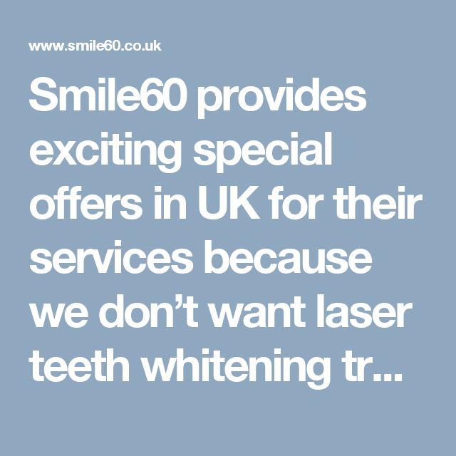 Smile60 provides exciting special offers in UK for their services because we don't want laser teeth whitening treatment to cost you your smile.