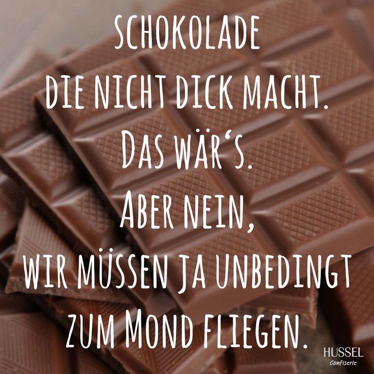 Schokolade, die nicht dick macht. Das wär's. Aber nein, wir müssen ja unbedingt zum Mond fliegen. Lustige Sprüche, Fakten und Tipps rund um Schokolade. Hussel Confiserie.