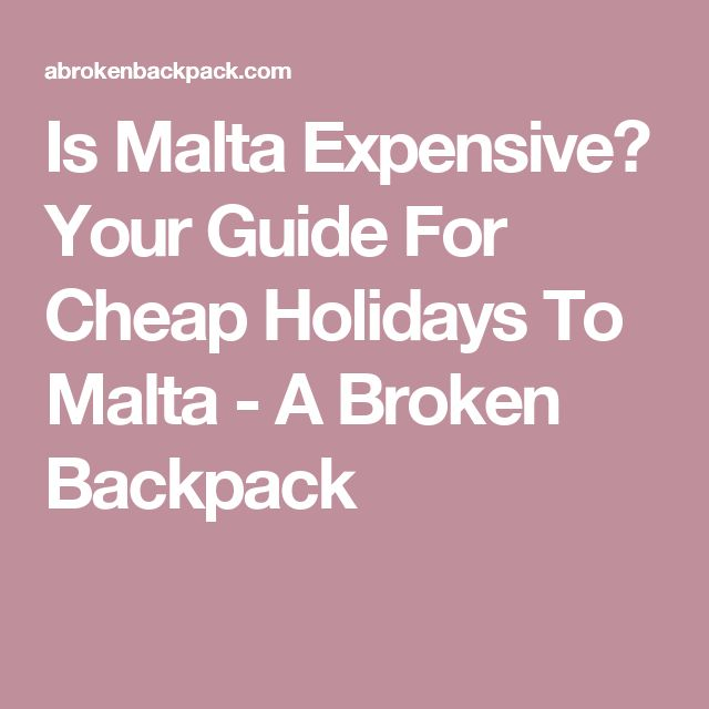 Is Malta Expensive? Your Guide For Cheap Holidays To Malta - A Broken Backpack
