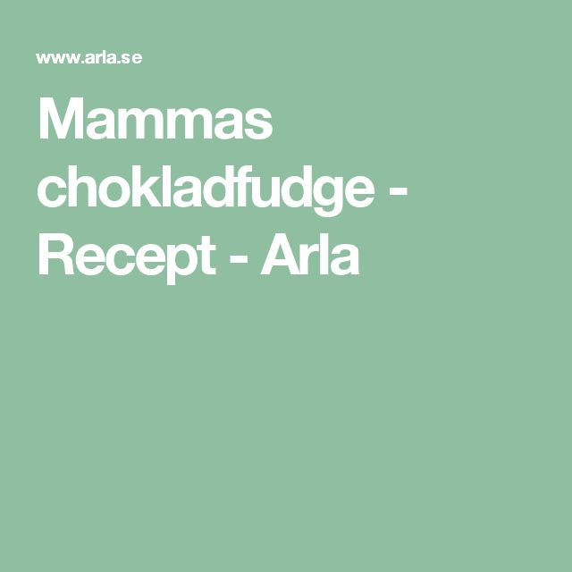 Mammas chokladfudge - Recept - Arla
