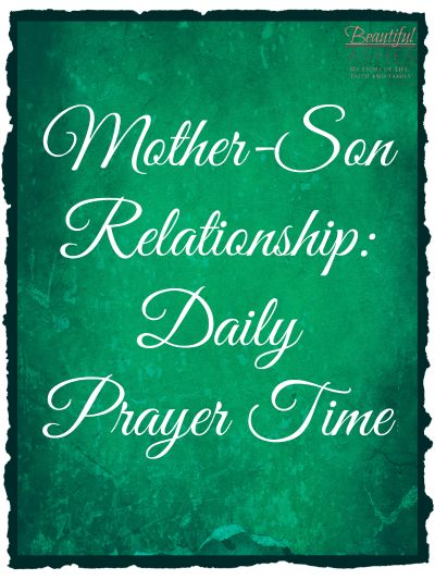 Mother-Son Relationship: Daily Prayer Time - http://www.mistyleask.com/mother-son-relationship-daily-prayer-time/