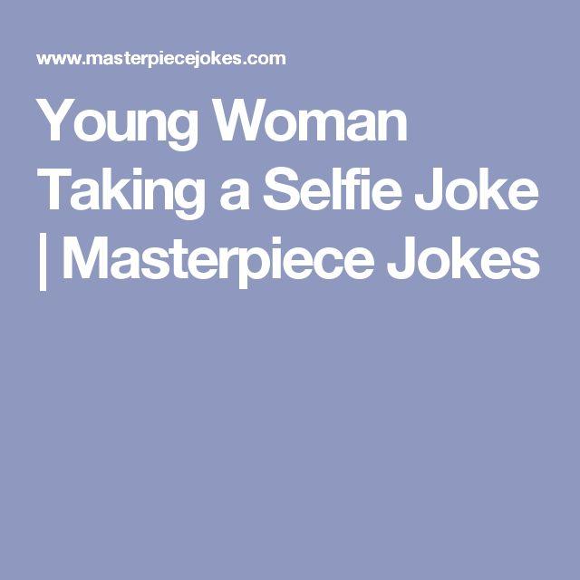 Young Woman Taking a Selfie Joke | Masterpiece Jokes