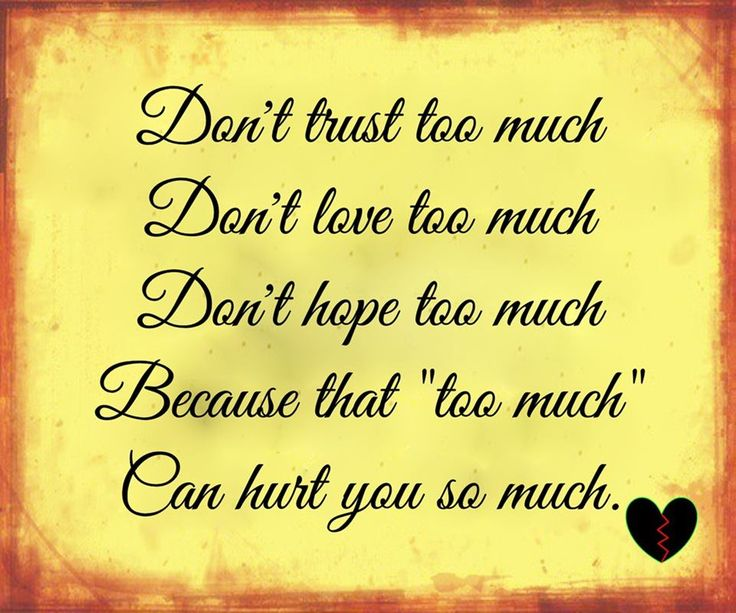 That \u0026quot;too much\u0026quot; can hurt you so much  life quotes
