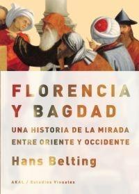 """Belting, Hans. """"Florencia y Bagdad : una historia de la mirada entre Oriente y Occidente"""". Madrid : Akal ; 2012. Encuentra este libro en la 4ª planta: 7.034BEL"""