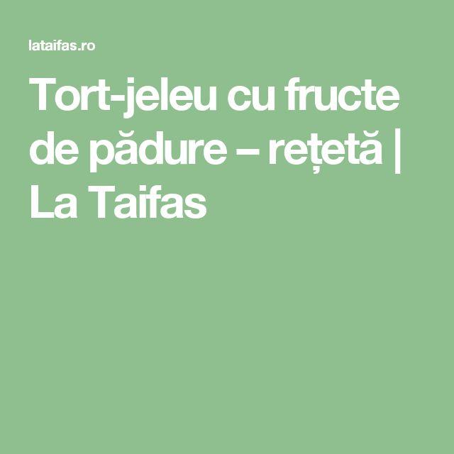 Tort-jeleu cu fructe de pădure – rețetă | La Taifas