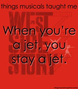 When you're a jet, you're a jet all the way- from your first cigarette to your last dying day...