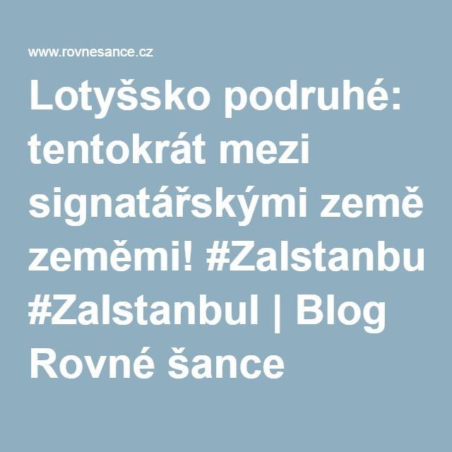 Lotyšsko podruhé: tentokrát mezi signatářskými zeměmi! #ZaIstanbul | Blog Rovné šance