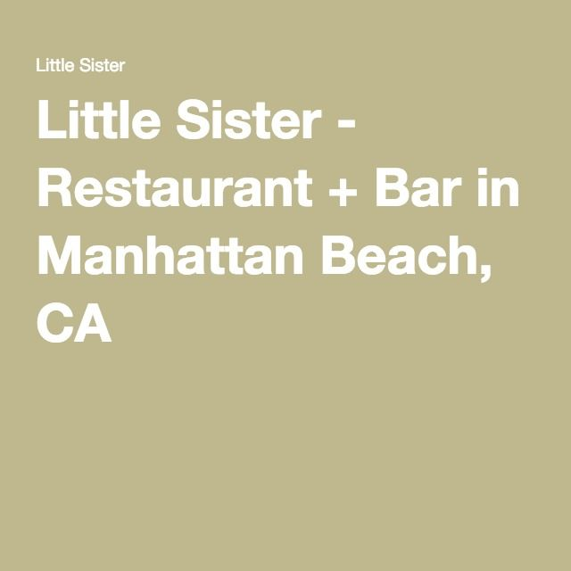 MANHATTAN BEACH - Little Sister - Restaurant + Bar in Manhattan Beach, CA