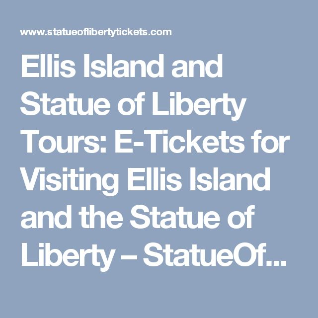 Ellis Island and Statue of Liberty Tours: E-Tickets for Visiting Ellis Island and the Statue of Liberty – StatueOfLibertyTickets.com