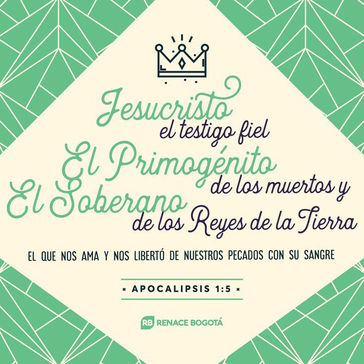 Jesucristo, el testigo fiel, el primogénito de los muertos y el soberano de los reyes de la tierra. El que nos ama y nos libertó de nuestros pecados con su sangre. APOCALIPSIS 1:5
