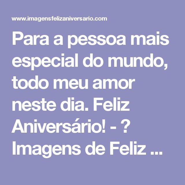 Para a pessoa mais especial do mundo, todo meu amor neste dia. Feliz Aniversário! - ツ Imagens de Feliz Aniversário ツ