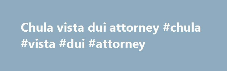 Chula vista dui attorney #chula #vista #dui #attorney http://singapore.remmont.com/chula-vista-dui-attorney-chula-vista-dui-attorney/  # President Donald Trump is meeting with EPA Administrator Scott Pruitt ahead of a decision on whether the United States will remain in the Paris climate accord. President Donald Trump is meeting with EPA Administrator Scott Pruitt ahead of a decision on whether the United States will remain in the Paris climate accord. Posted: Tuesday, May 30 2017 4:03 PM…