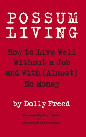 Possum Living: How to Live Well Without a Job and with (Almost) No MoneyWorth Reading,  Dust Jackets, Book Worth, Living Well, No Money, Dolly Freed, How To, Book Jackets, Possum Living