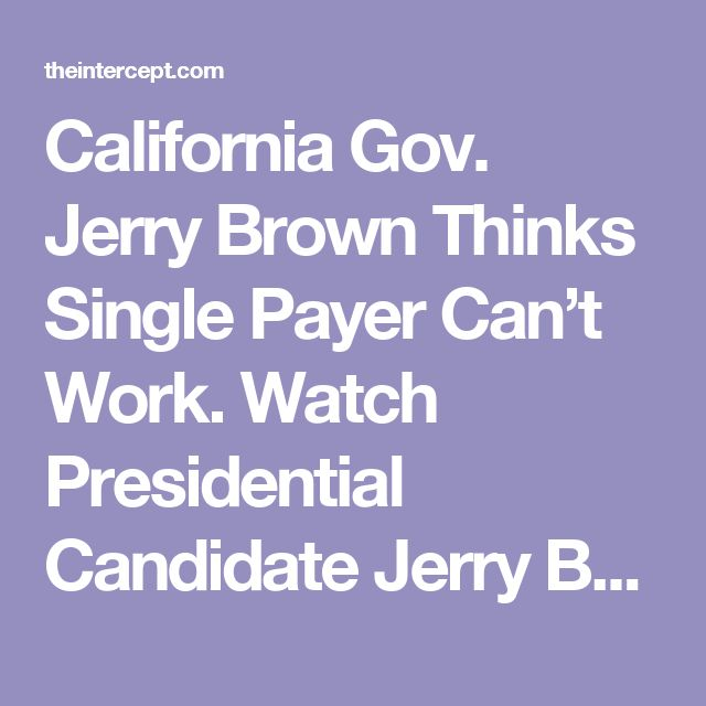 California Gov. Jerry Brown Thinks Single Payer Can't Work. Watch Presidential Candidate Jerry Brown Disagree.
