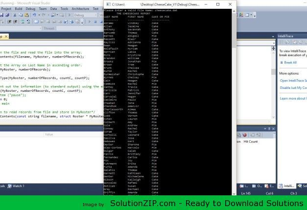 DL: http://solutionzip.com/downloads/cheesecake/ This assignment is quite simple in what needs to be done but could turn out to be one of the more complicated programming projects that you will have this term. This assignment will involve storing information in a dynamically allocated array, sorting information and then looking at the data and analyzing the data in the form of a summary. You are to read in a file that contain several records of data, each record will contain: The Last Name…