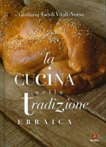 Giuliana Ascoli Vitali-Norsa - La cucina nella tradizione ebraica