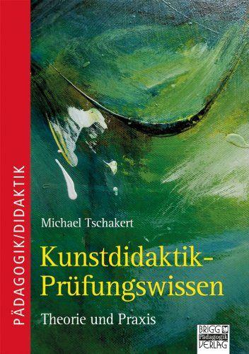 Brigg: Kunst: Kunstdidaktik - Prüfungswissen: Theorie und Praxis