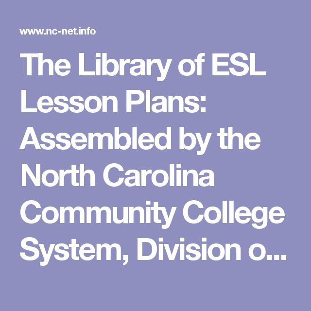 The Library of ESL Lesson Plans: Assembled by the North Carolina Community College System, Division      of Academic and Student Services, Basic Skills Section