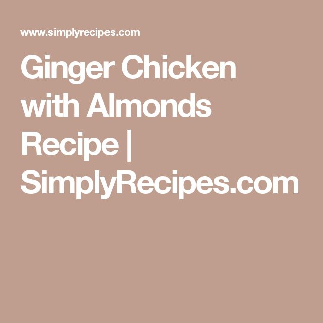 Ginger Chicken with Almonds Recipe | SimplyRecipes.com