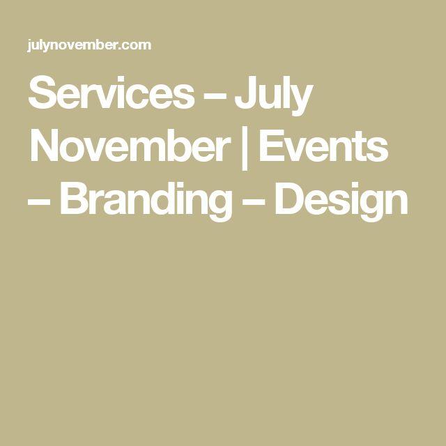 Services – July November | Events – Branding – Design