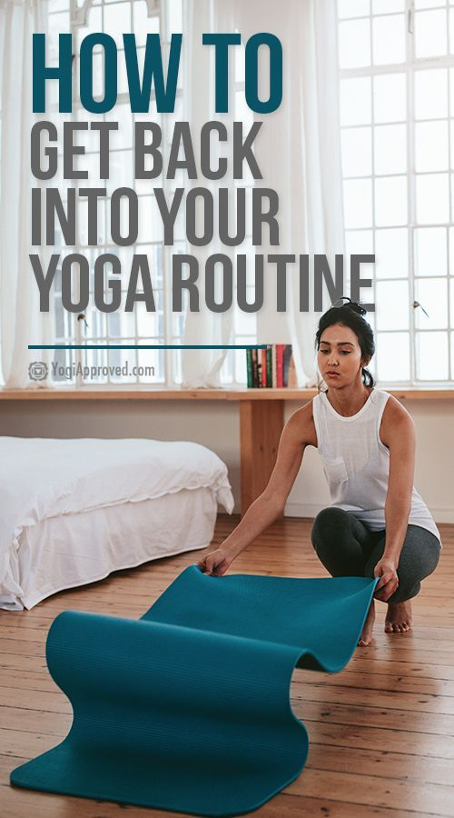 Did You Fall Out of Your Yoga Practice? Use These 7 Tips to Re-Establish Your Yo...