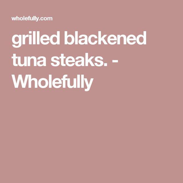 grilled blackened tuna steaks. - Wholefully