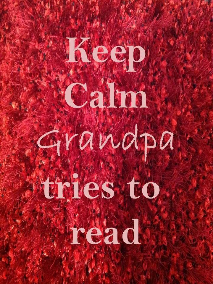 Keep Calm 73 Keep Calm #grandpa tries to read a story