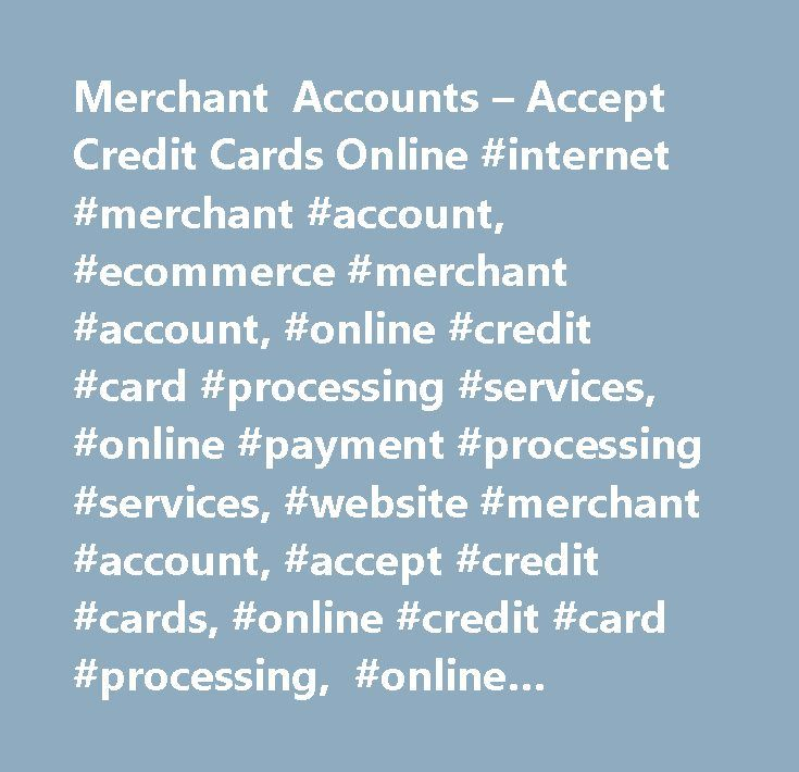 Merchant Accounts – Accept Credit Cards Online #internet #merchant #account, #ecommerce #merchant #account, #online #credit #card #processing #services, #online #payment #processing #services, #website #merchant #account, #accept #credit #cards, #online #credit #card #processing, #online #payment #processing, #instant #merchant #account, #wireless #merchant #account, #mobile #merchant #account, #iphone #merchant #account, #paybyweb #inc., #florida, #usa…