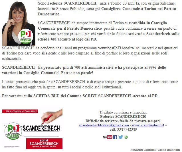 Sono Federica SCANDEREBECH, nata a Torino 30 anni fa, con origini Salentine, laureata in Scienze Politiche, sono già Consigliera Comunale a Torino nel Partito Democratico.  SCANDEREBECH da sempre innamorata di Torino si ricandida in Consiglio Comunale per il Partito Democratico perché vuole continuare a essere un punto di riferimento sempre presente per chi vorrà darle fiducia scrivendo Scanderebech sulla scheda blu accanto al logo del PD.  SCANDEREBECH ha condotto negli anni un programma…