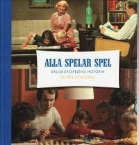 """""""Alla spelar spel  - Sällskapsspelens historia """" av Björn Höglund"""